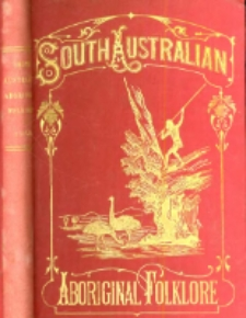 The folklore, manners, customs, and languages of the South Australian aborigines: gathered from inquiries made by authority of South Australian Government